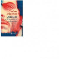 Aquiles o El guerrillero y el asesino, prueba de que Carlos Fuentes era
